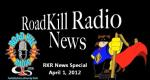 April 1, 2012, RoadKill Radio News Special